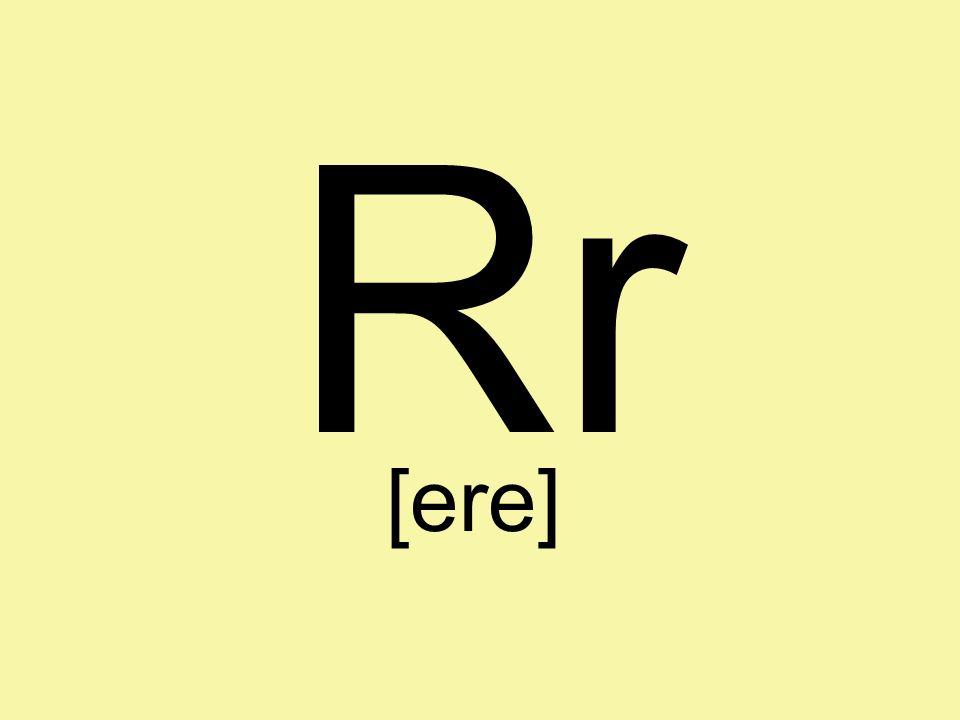 Rr [ere]